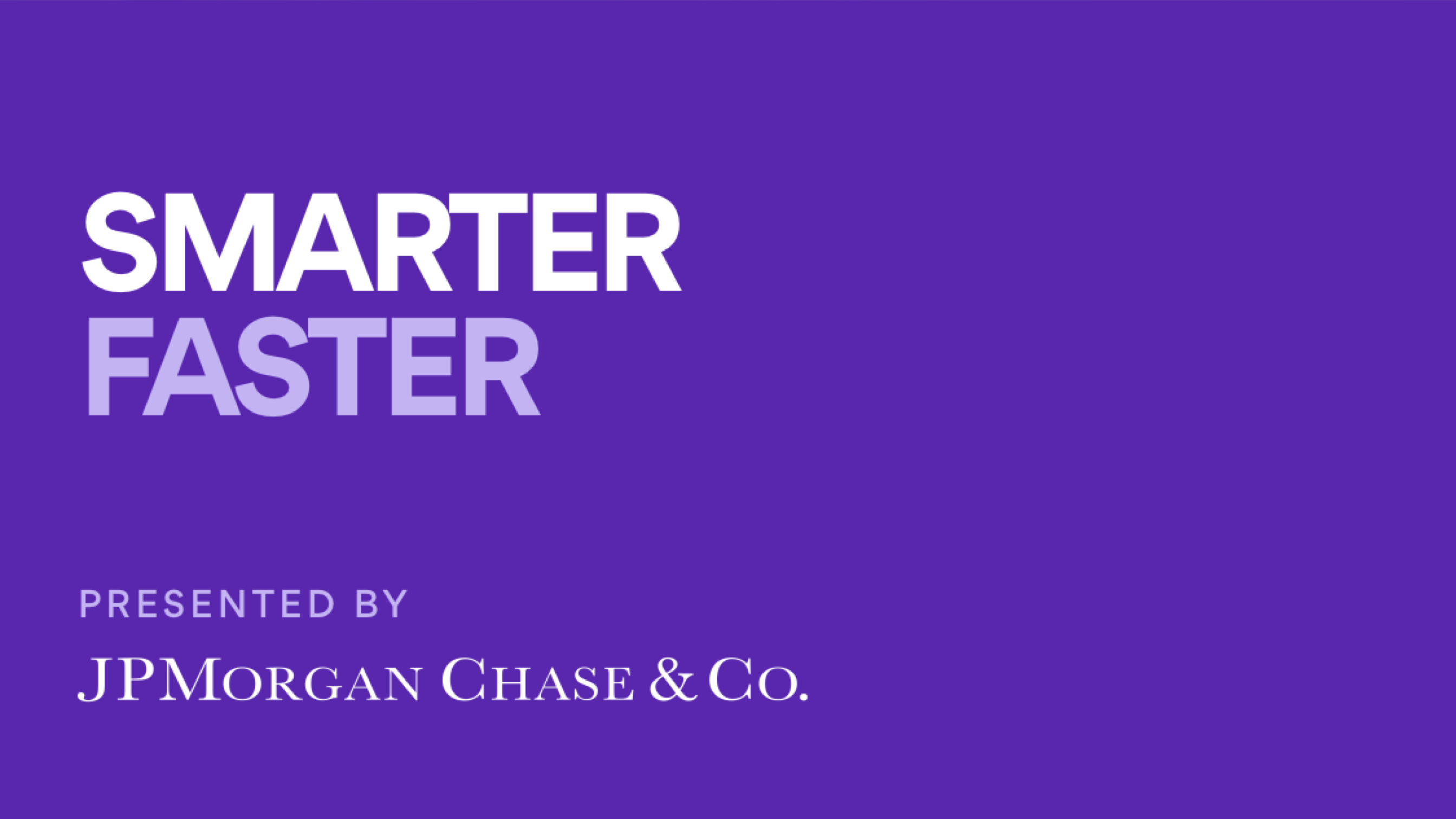 Smarter Faster: Presented by JP Morgan Chase & Co.
